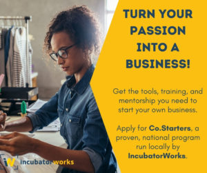 Ready to start your own business? IncubatorWorks can help!